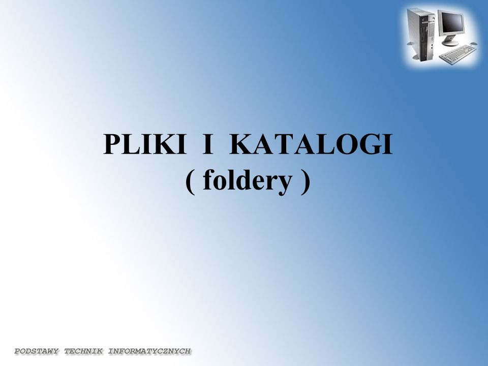 PLIKI I KATALOGI ( foldery )