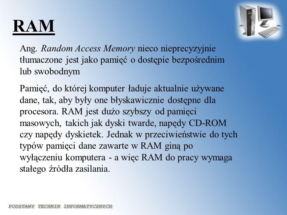 RAM Ang. Random Access Memory nieco nieprecyzyjnie tłumaczone jest jako pamięć o dostępie bezpośrednim lub swobodnym.