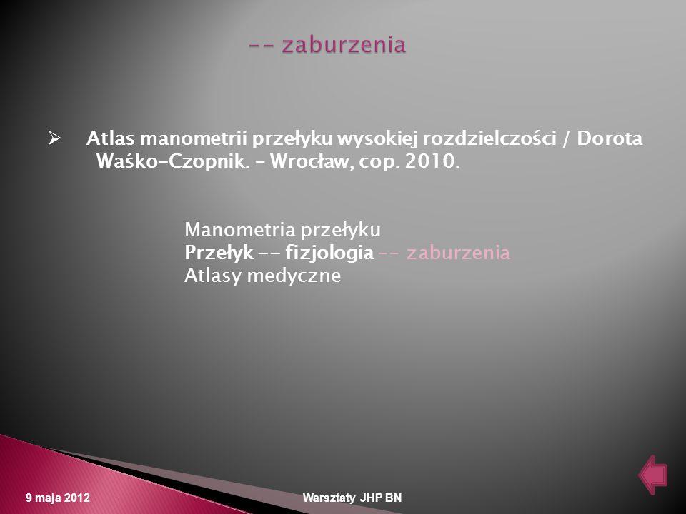 -- zaburzenia Atlas manometrii przełyku wysokiej rozdzielczości / Dorota. Waśko-Czopnik. – Wrocław, cop. 2010.