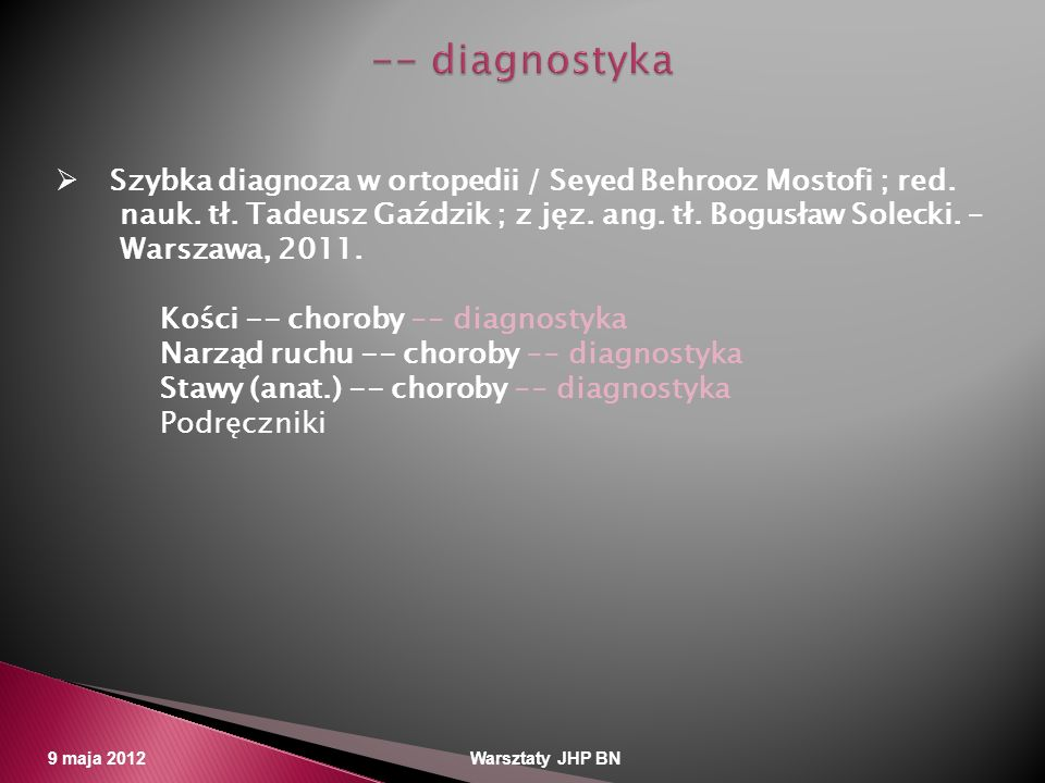 -- diagnostyka Szybka diagnoza w ortopedii / Seyed Behrooz Mostofi ; red. nauk. tł. Tadeusz Gaździk ; z jęz. ang. tł. Bogusław Solecki. –