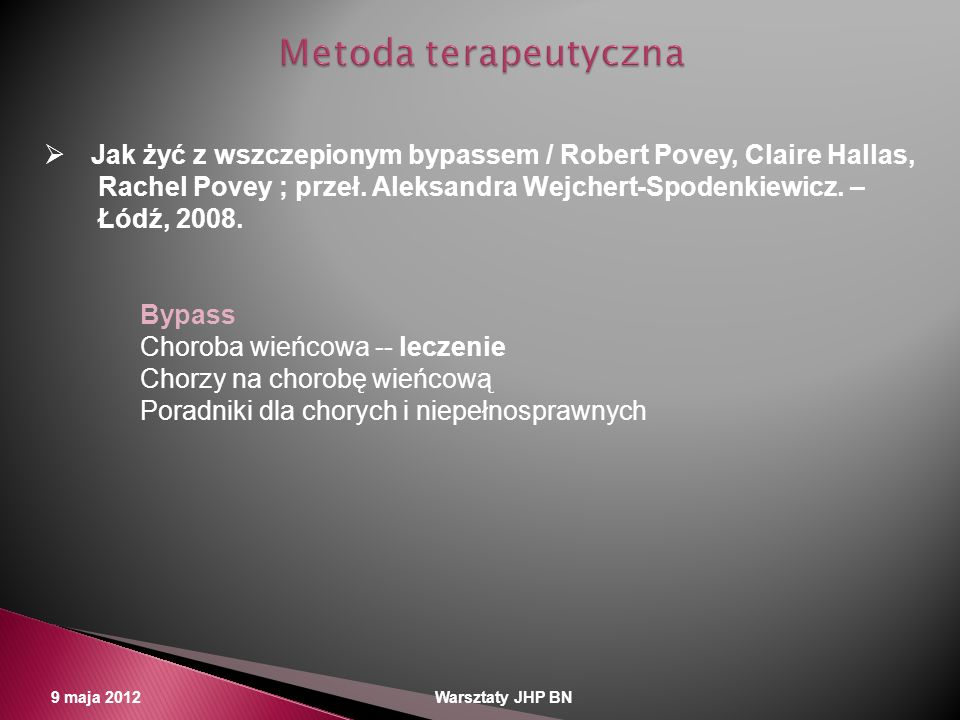 Metoda terapeutyczna Jak żyć z wszczepionym bypassem / Robert Povey, Claire Hallas, Rachel Povey ; przeł. Aleksandra Wejchert-Spodenkiewicz. –