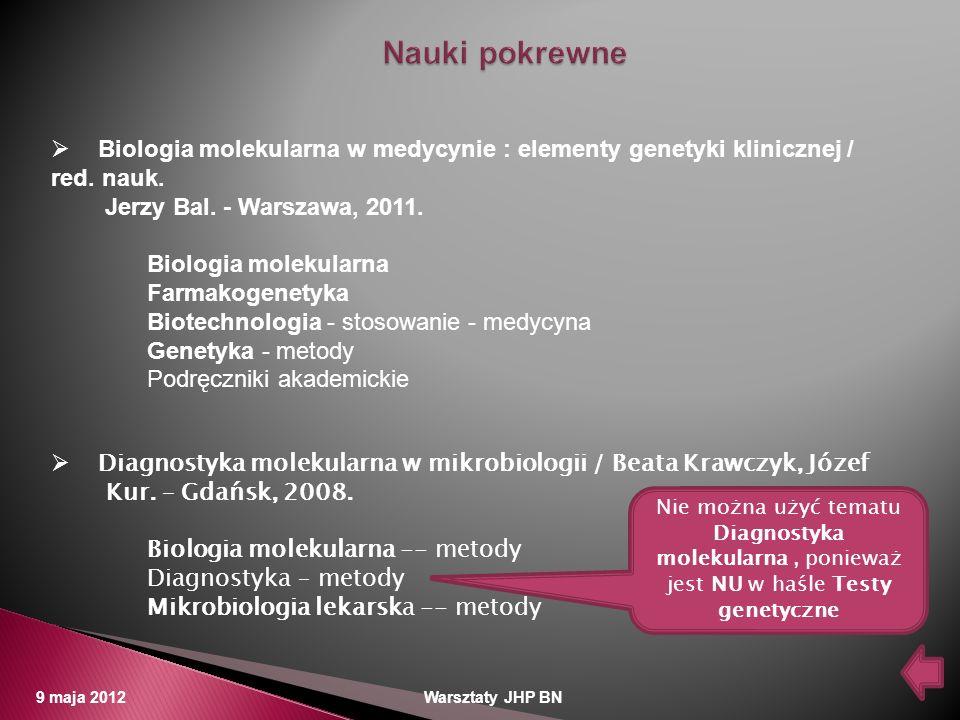 Nauki pokrewne Biologia molekularna w medycynie : elementy genetyki klinicznej / red. nauk. Jerzy Bal. - Warszawa, 2011.