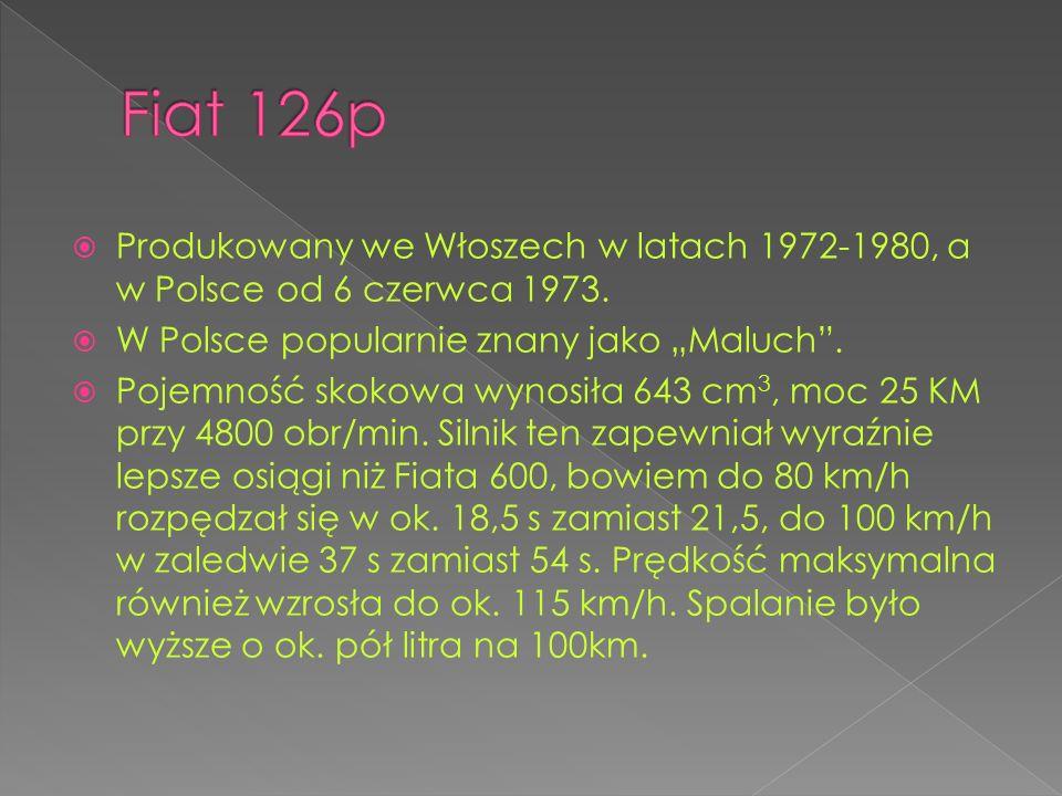 """Fiat 126p Produkowany we Włoszech w latach 1972-1980, a w Polsce od 6 czerwca 1973. W Polsce popularnie znany jako """"Maluch ."""