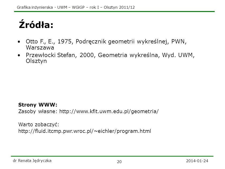 Źródła: Otto F., E., 1975, Podręcznik geometrii wykreślnej, PWN, Warszawa. Przewłocki Stefan, 2000, Geometria wykreślna, Wyd. UWM, Olsztyn.