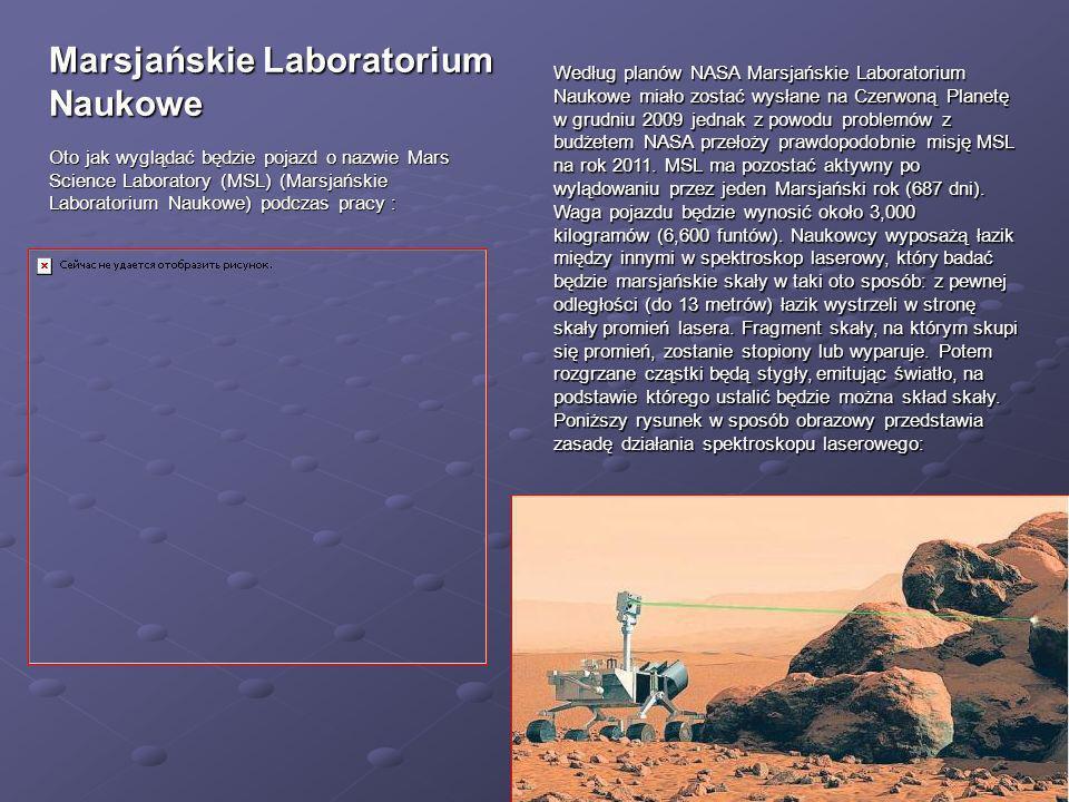 Według planów NASA Marsjańskie Laboratorium Naukowe miało zostać wysłane na Czerwoną Planetę w grudniu 2009 jednak z powodu problemów z budżetem NASA przełoży prawdopodobnie misję MSL na rok 2011. MSL ma pozostać aktywny po wylądowaniu przez jeden Marsjański rok (687 dni). Waga pojazdu będzie wynosić około 3,000 kilogramów (6,600 funtów). Naukowcy wyposażą łazik między innymi w spektroskop laserowy, który badać będzie marsjańskie skały w taki oto sposób: z pewnej odległości (do 13 metrów) łazik wystrzeli w stronę skały promień lasera. Fragment skały, na którym skupi się promień, zostanie stopiony lub wyparuje. Potem rozgrzane cząstki będą stygły, emitując światło, na podstawie którego ustalić będzie można skład skały. Poniższy rysunek w sposób obrazowy przedstawia zasadę działania spektroskopu laserowego: