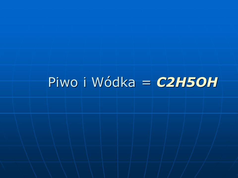 Piwo i Wódka = C2H5OH