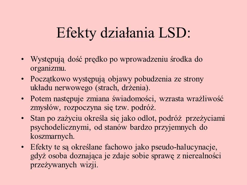 Efekty działania LSD: Występują dość prędko po wprowadzeniu środka do organizmu.