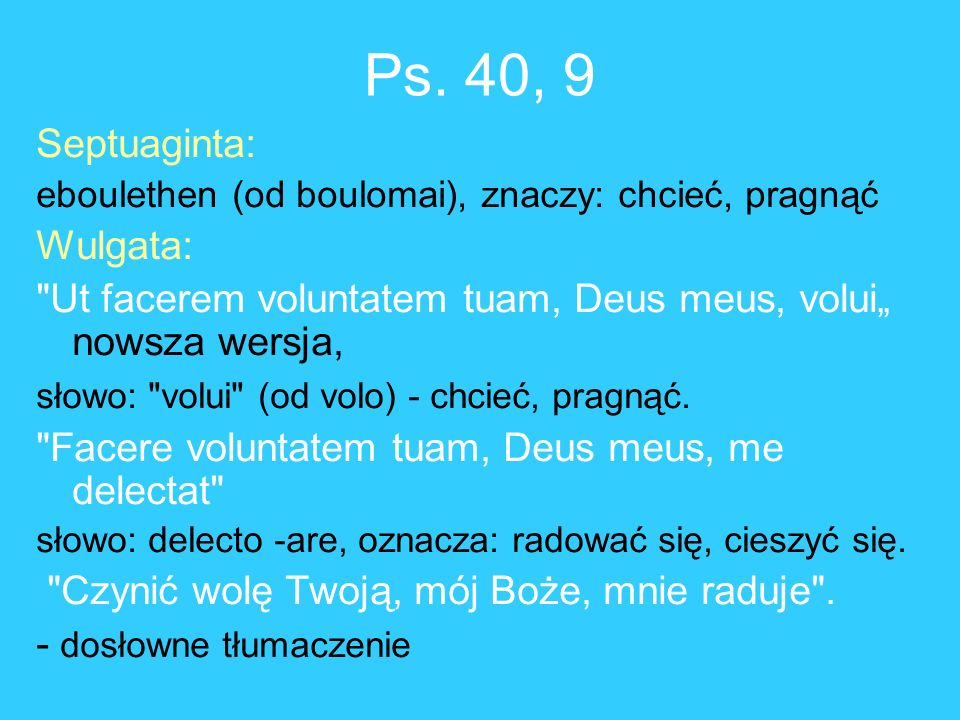 Ps. 40, 9 Septuaginta: Wulgata: