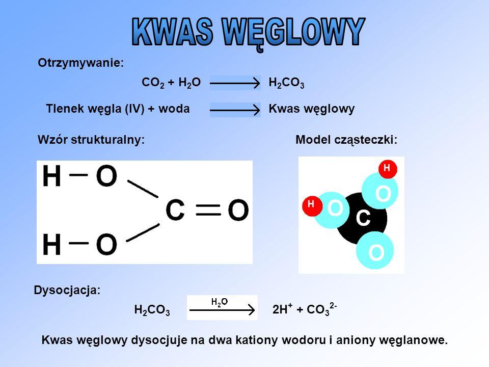 KWAS WĘGLOWY Otrzymywanie: CO2 + H2O H2CO3 Tlenek węgla (IV) + woda
