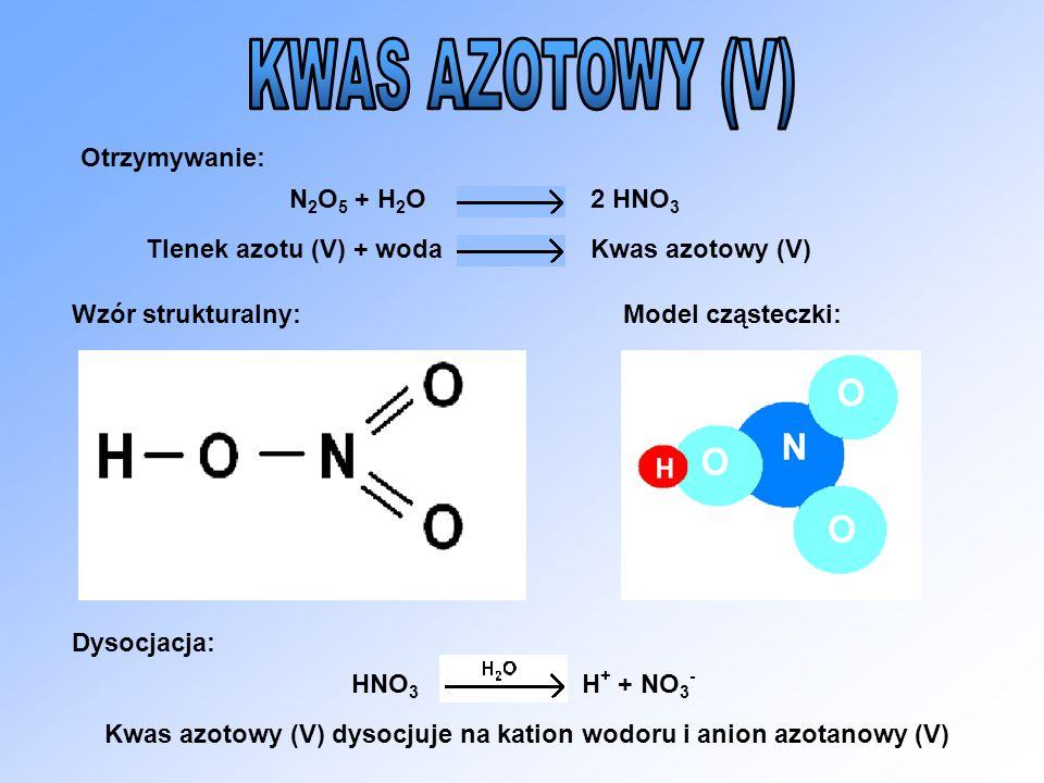 KWAS AZOTOWY (V) Otrzymywanie: N2O5 + H2O 2 HNO3