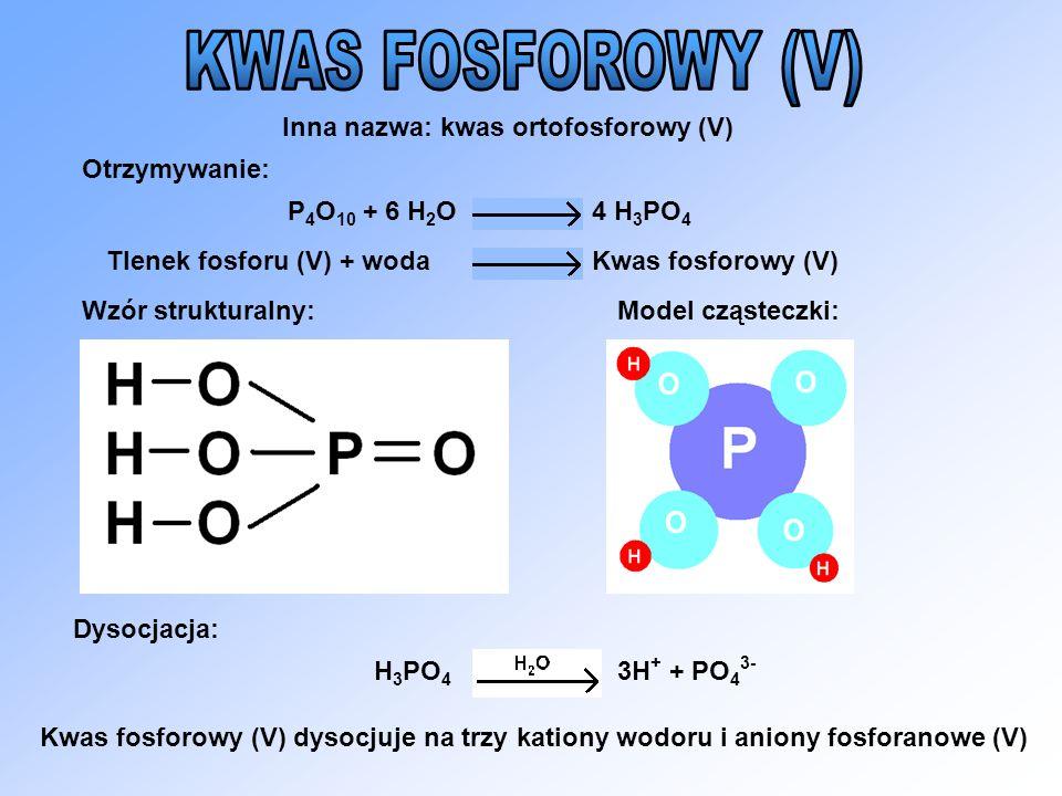 KWAS FOSFOROWY (V) Inna nazwa: kwas ortofosforowy (V) Otrzymywanie: