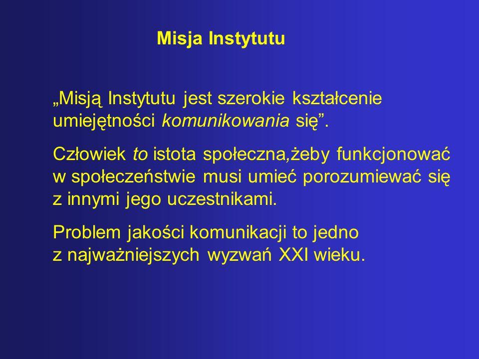 """Misja Instytutu """"Misją Instytutu jest szerokie kształcenie umiejętności komunikowania się ."""