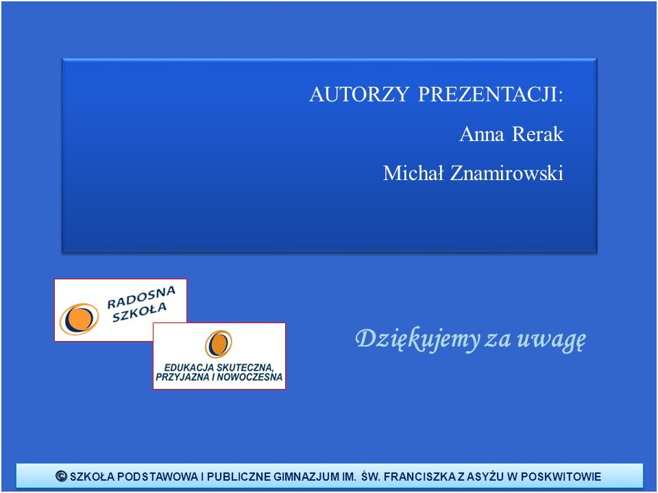 Dziękujemy za uwagę AUTORZY PREZENTACJI: Anna Rerak Michał Znamirowski