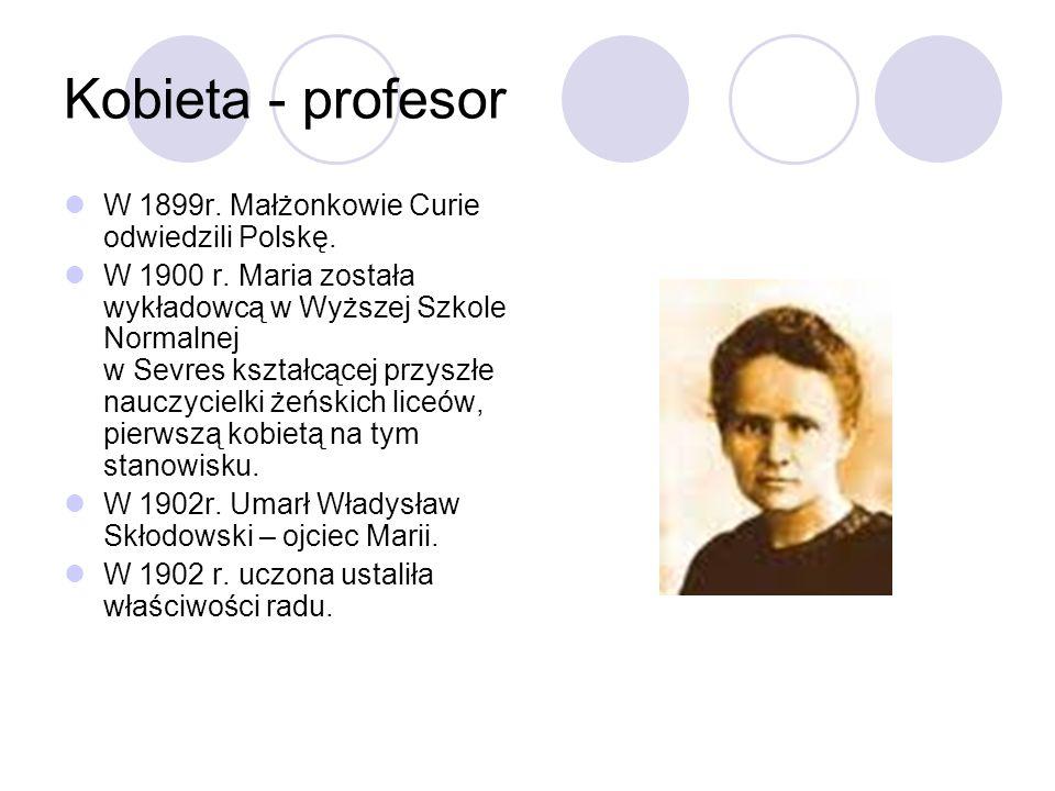 Kobieta - profesor W 1899r. Małżonkowie Curie odwiedzili Polskę.