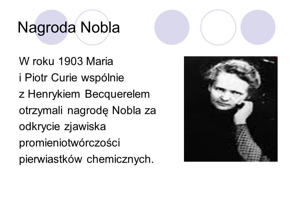 Nagroda Nobla W roku 1903 Maria i Piotr Curie wspólnie