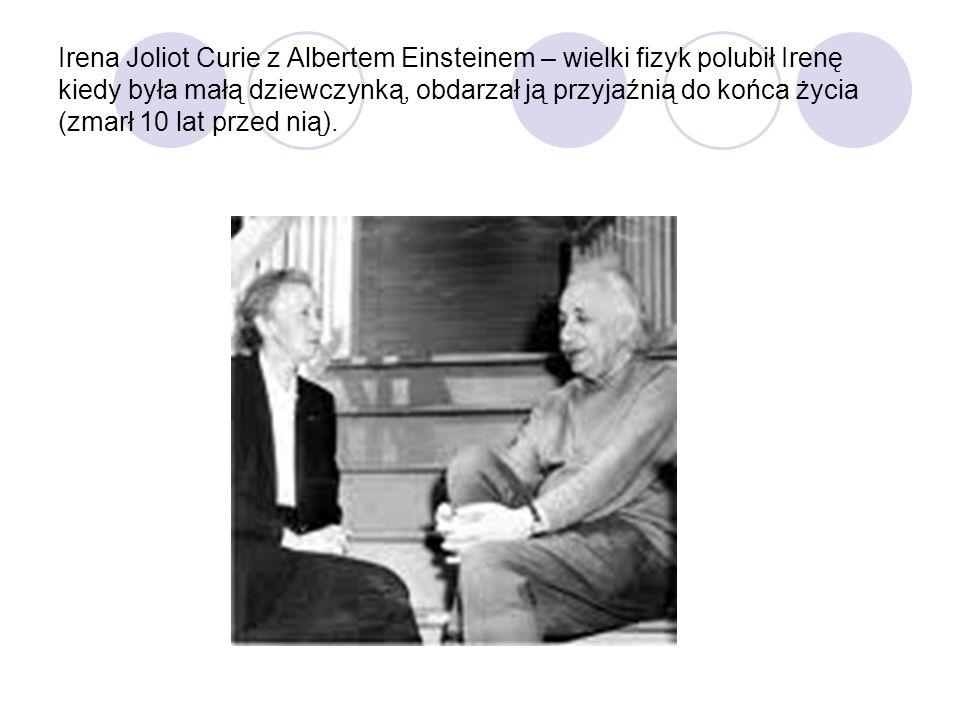 Irena Joliot Curie z Albertem Einsteinem – wielki fizyk polubił Irenę kiedy była małą dziewczynką, obdarzał ją przyjaźnią do końca życia (zmarł 10 lat przed nią).