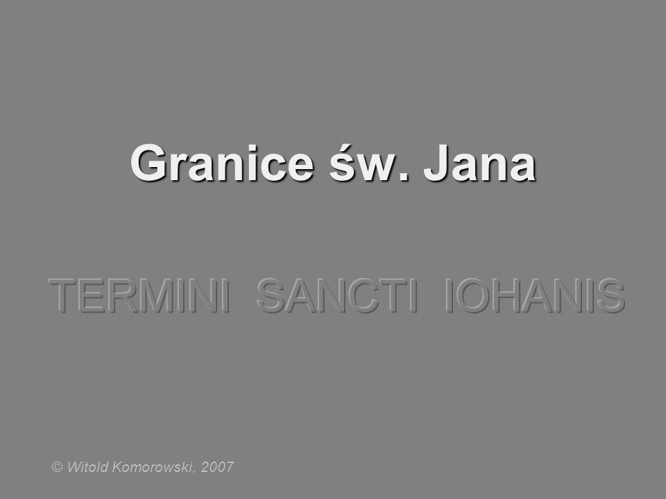 Granice św. Jana TERMINI SANCTI IOHANIS © Witold Komorowski, 2007