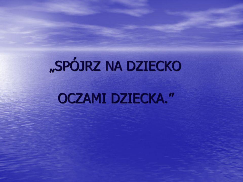 """""""SPÓJRZ NA DZIECKO OCZAMI DZIECKA."""