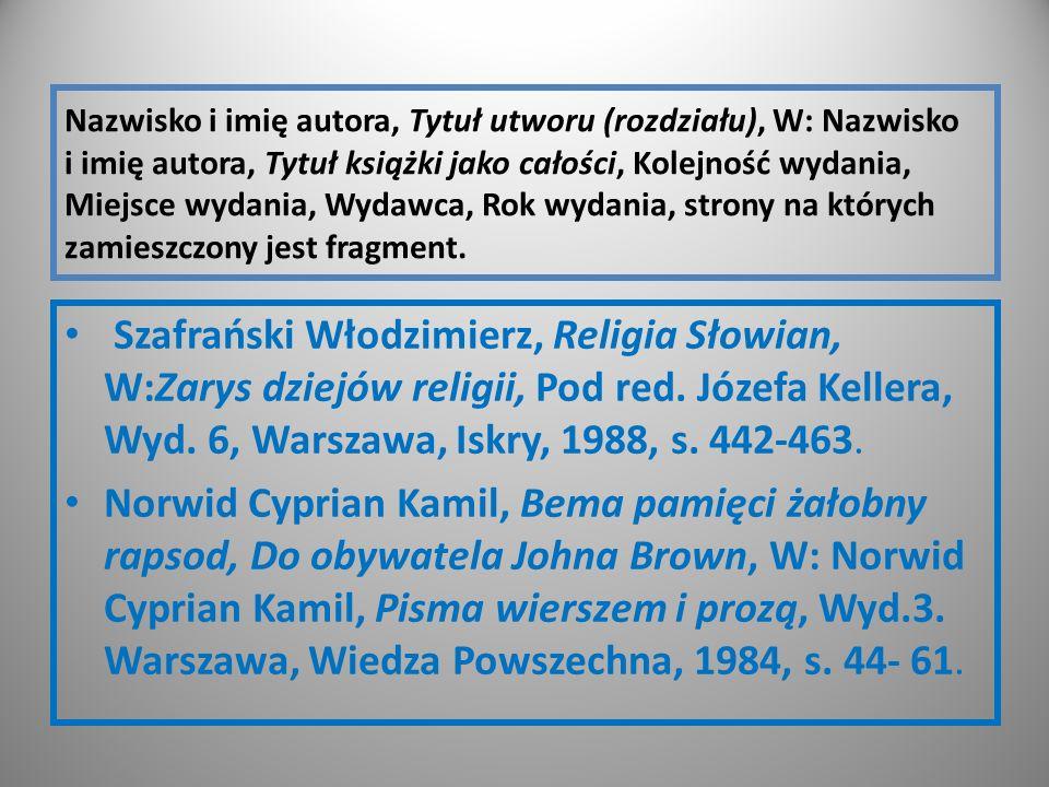 Nazwisko i imię autora, Tytuł utworu (rozdziału), W: Nazwisko i imię autora, Tytuł książki jako całości, Kolejność wydania, Miejsce wydania, Wydawca, Rok wydania, strony na których zamieszczony jest fragment.