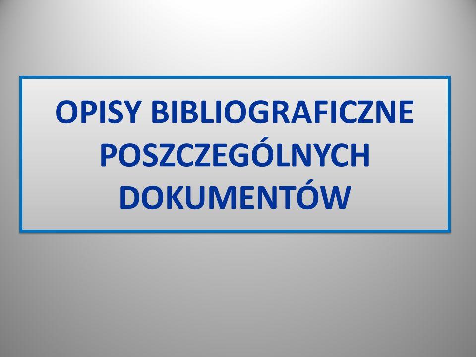 OPISY BIBLIOGRAFICZNE POSZCZEGÓLNYCH DOKUMENTÓW