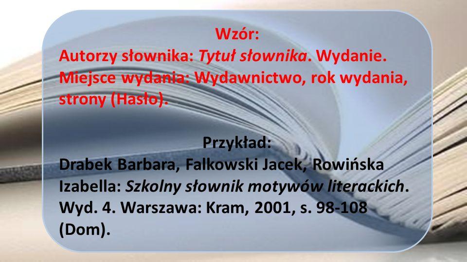 Wzór: Autorzy słownika: Tytuł słownika. Wydanie. Miejsce wydania: Wydawnictwo, rok wydania, strony (Hasło).