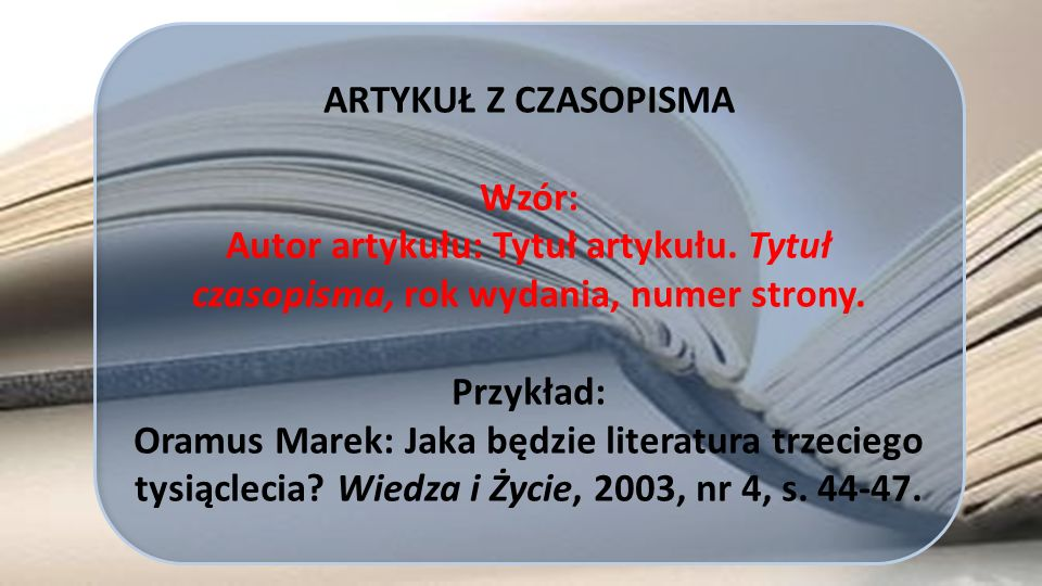 ARTYKUŁ Z CZASOPISMA Wzór: Autor artykułu: Tytuł artykułu. Tytuł czasopisma, rok wydania, numer strony.