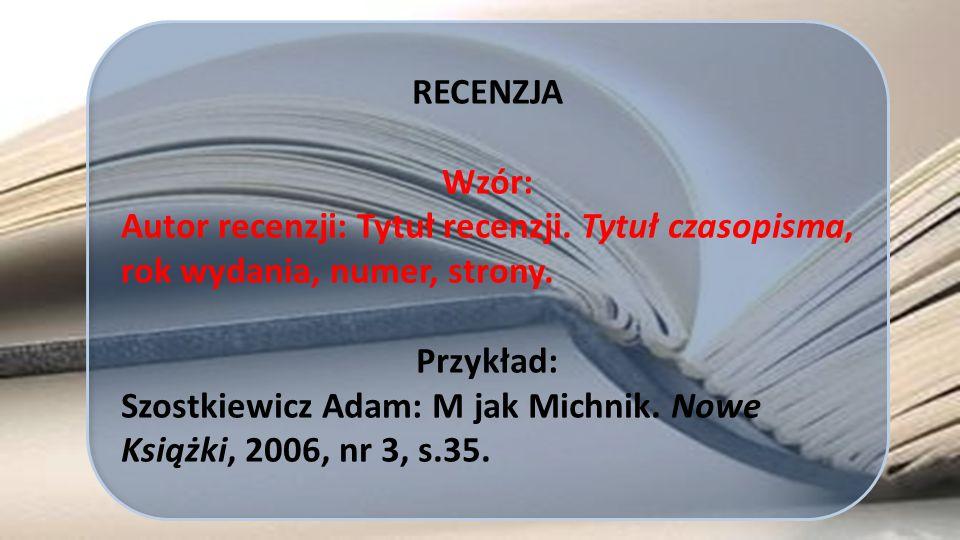 RECENZJA Wzór: Autor recenzji: Tytuł recenzji. Tytuł czasopisma, rok wydania, numer, strony. Przykład: