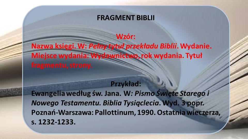 FRAGMENT BIBLII Wzór: Nazwa księgi. W: Pełny tytuł przekładu Biblii. Wydanie. Miejsce wydania: Wydawnictwo, rok wydania. Tytuł fragmentu, strony.