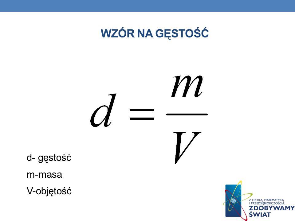 Wzór na gęstość d- gęstość m-masa V-objętość