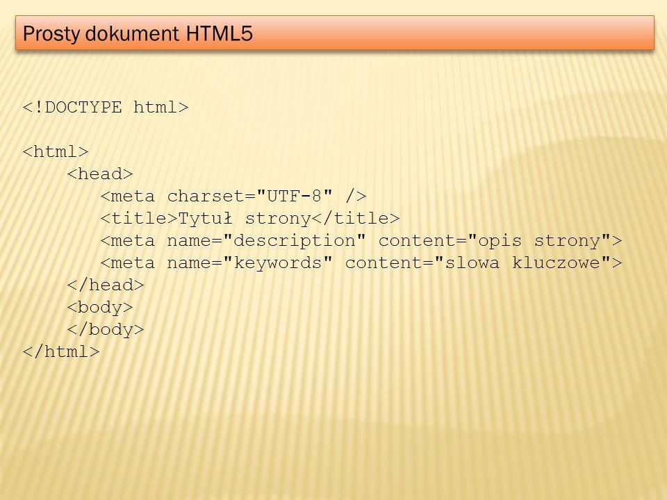 Prosty dokument HTML5 <!DOCTYPE html> <html> <head>