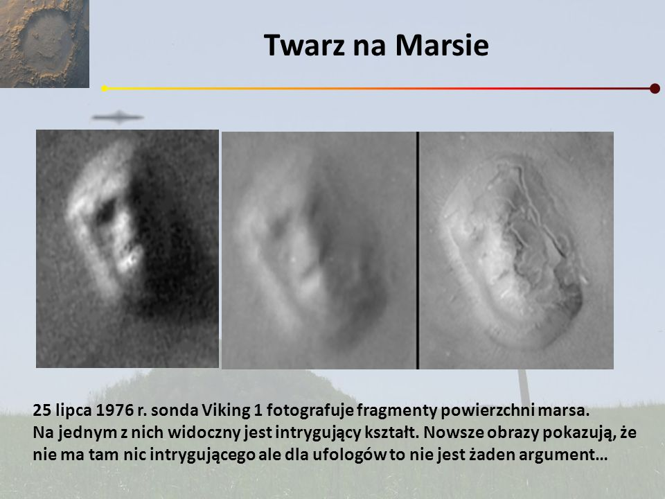 Twarz na Marsie25 lipca 1976 r. sonda Viking 1 fotografuje fragmenty powierzchni marsa.