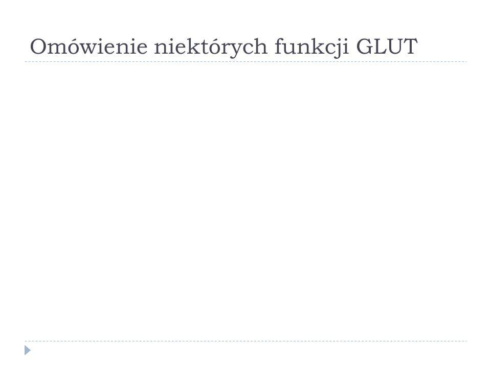 Omówienie niektórych funkcji GLUT
