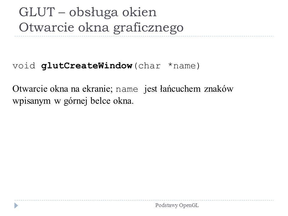 GLUT – obsługa okien Otwarcie okna graficznego