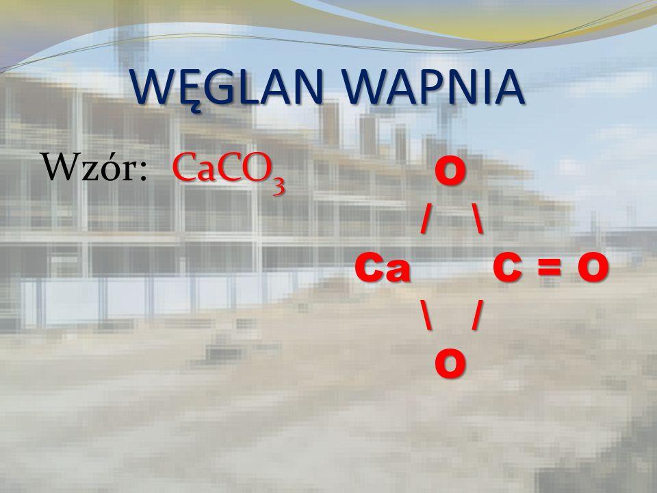 WĘGLAN WAPNIA Wzór: CaCO3 O / \ Ca C = O \ /