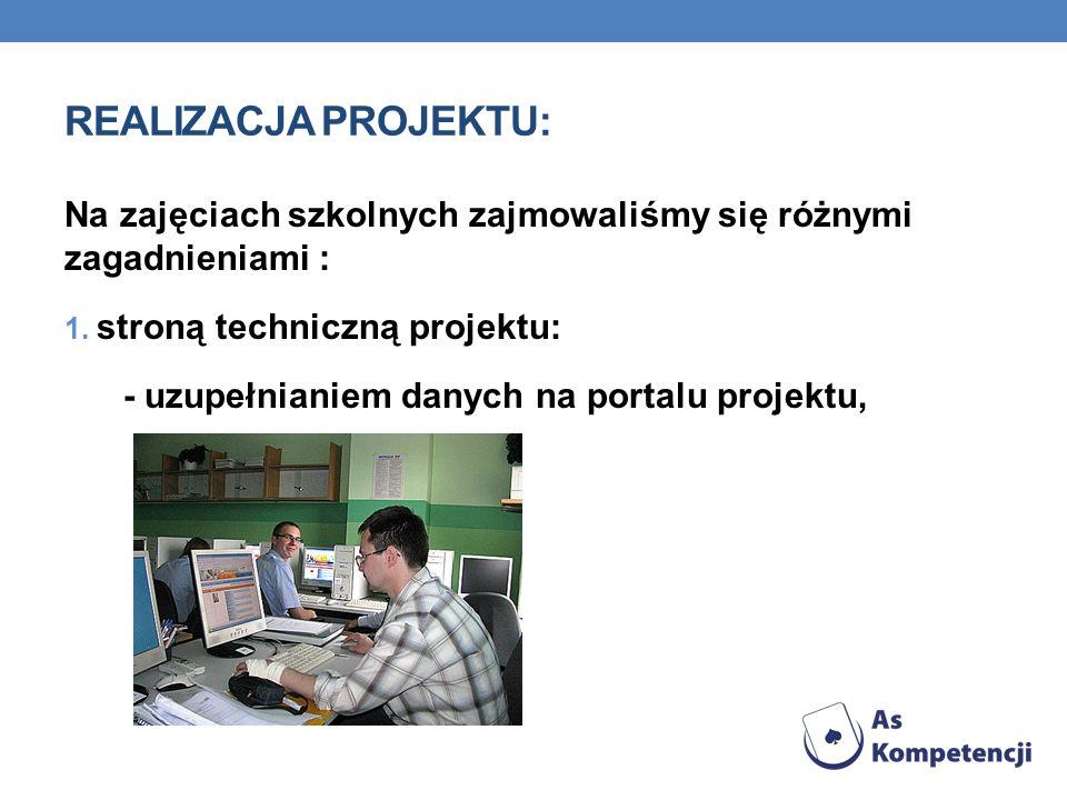 Realizacja Projektu: Na zajęciach szkolnych zajmowaliśmy się różnymi zagadnieniami : 1. stroną techniczną projektu: