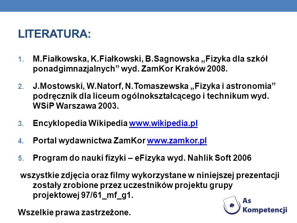 """Literatura: M.Fiałkowska, K.Fiałkowski, B.Sagnowska """"Fizyka dla szkół ponadgimnazjalnych wyd. ZamKor Kraków 2008."""