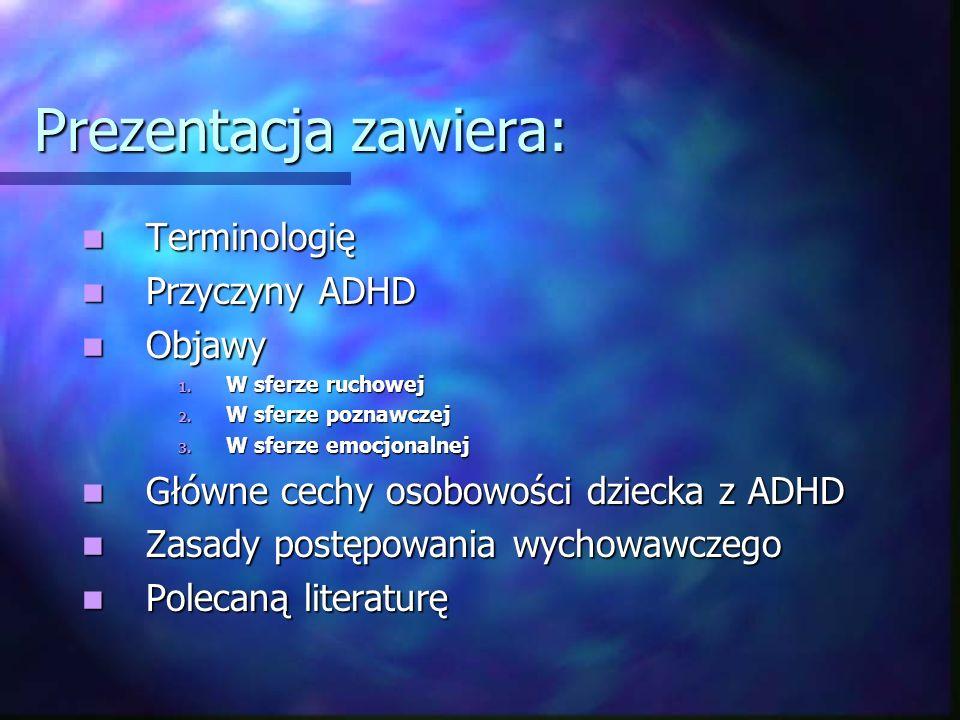 Prezentacja zawiera: Terminologię Przyczyny ADHD Objawy