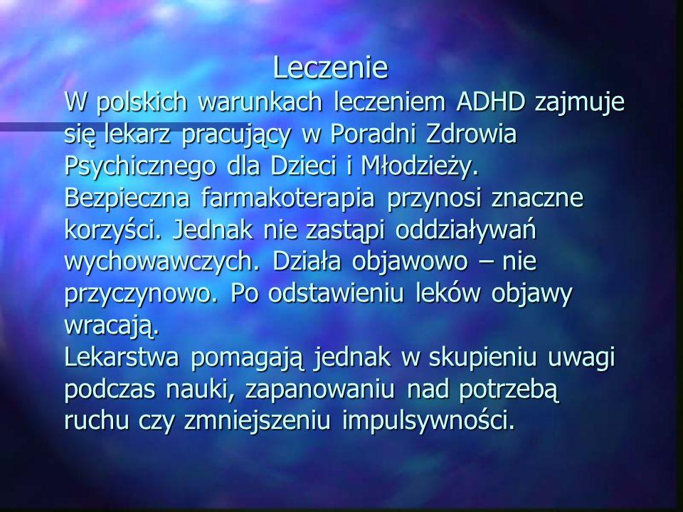 Leczenie W polskich warunkach leczeniem ADHD zajmuje się lekarz pracujący w Poradni Zdrowia Psychicznego dla Dzieci i Młodzieży.