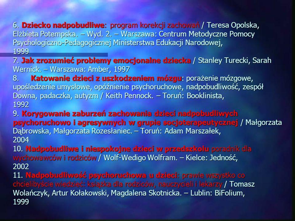 6. Dziecko nadpobudliwe: program korekcji zachowań / Teresa Opolska, Elżbieta Potempska.