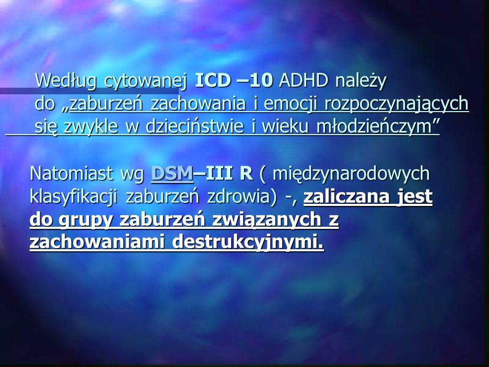 Natomiast wg DSM–III R ( międzynarodowych klasyfikacji zaburzeń zdrowia) -, zaliczana jest do grupy zaburzeń związanych z zachowaniami destrukcyjnymi.