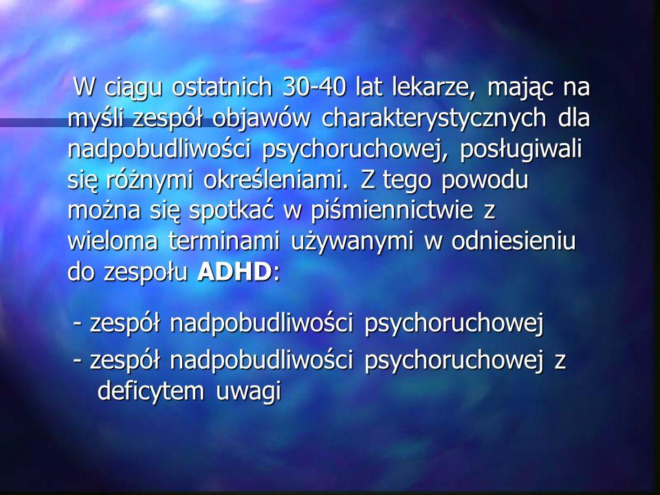 - zespół nadpobudliwości psychoruchowej