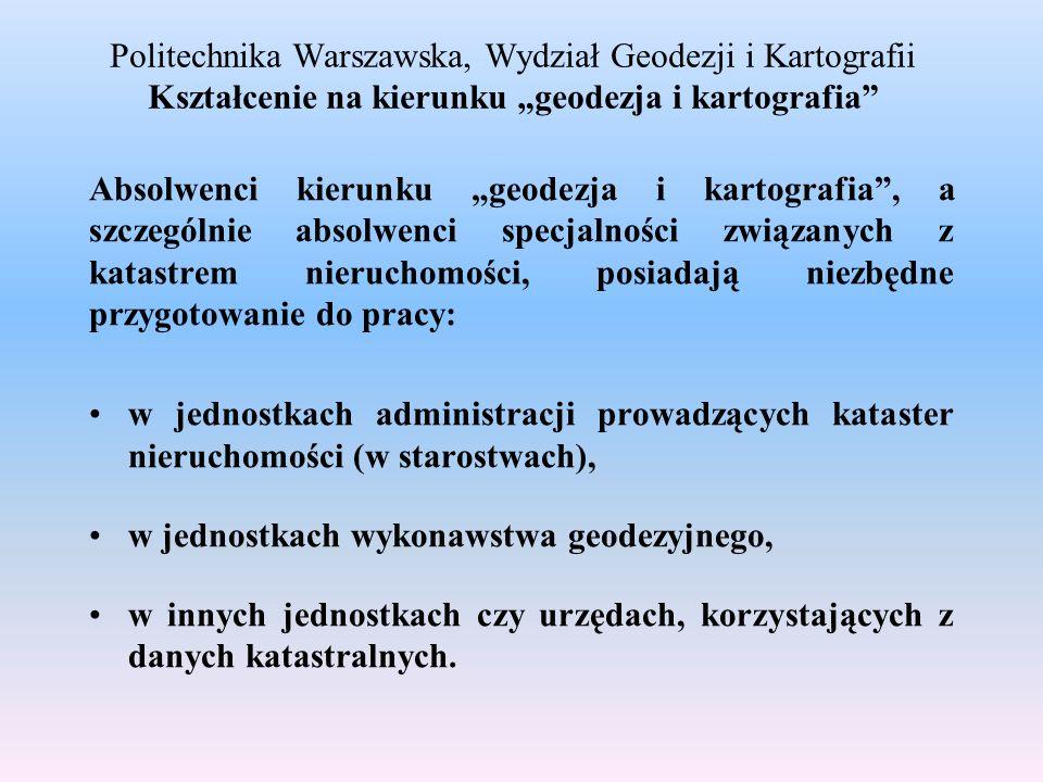 """Politechnika Warszawska, Wydział Geodezji i Kartografii Kształcenie na kierunku """"geodezja i kartografia"""