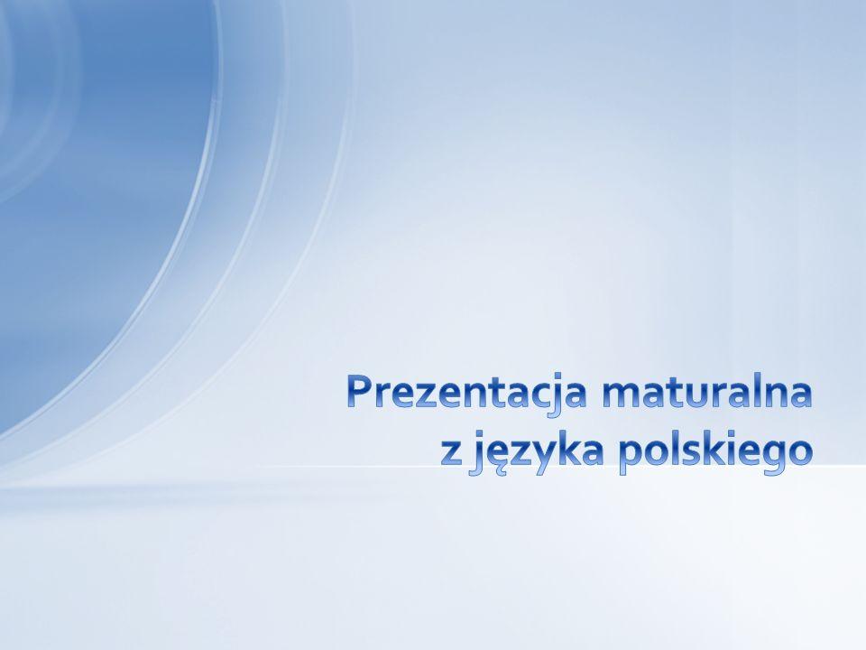 Prezentacja maturalna z języka polskiego