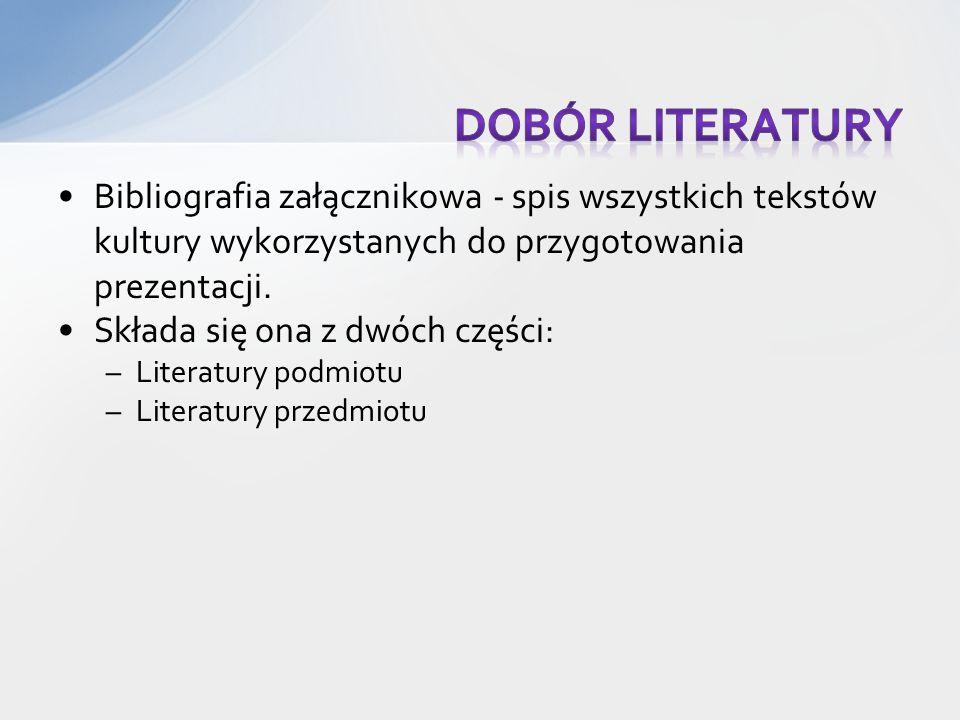 Dobór literatury Bibliografia załącznikowa - spis wszystkich tekstów kultury wykorzystanych do przygotowania prezentacji.