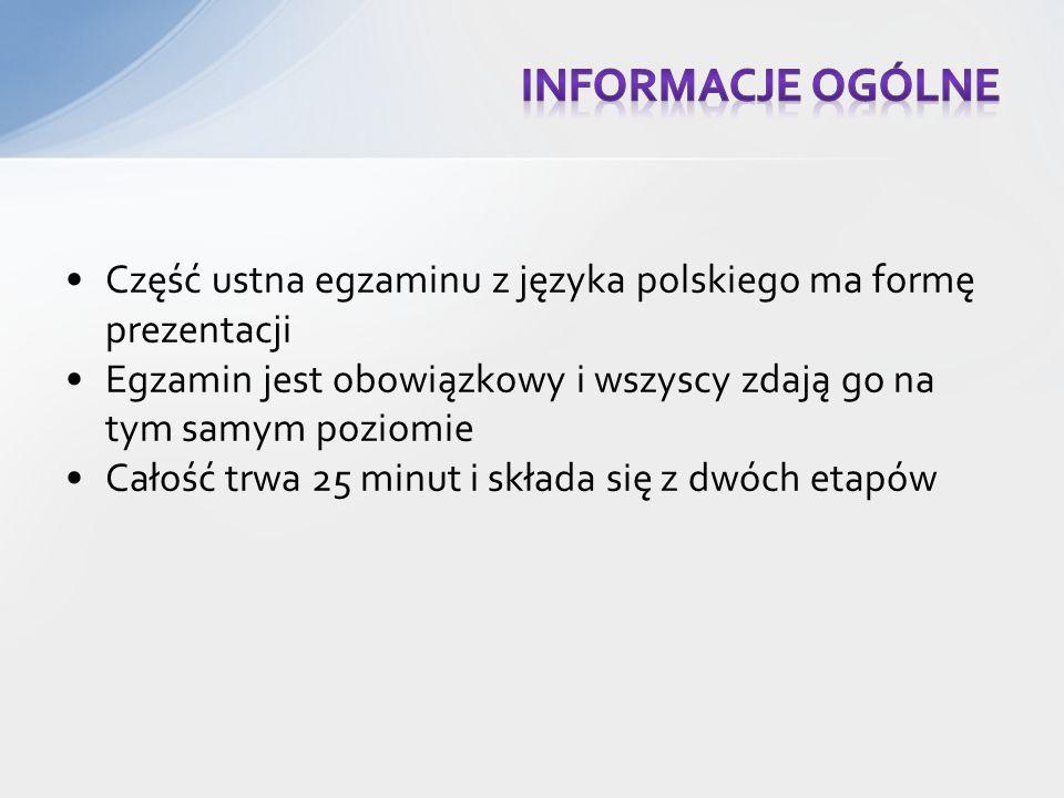 Informacje ogólne Część ustna egzaminu z języka polskiego ma formę prezentacji. Egzamin jest obowiązkowy i wszyscy zdają go na tym samym poziomie.