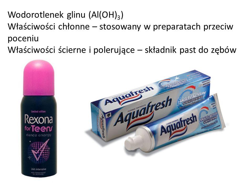 Wodorotlenek glinu (Al(OH)3) Właściwości chłonne – stosowany w preparatach przeciw poceniu Właściwości ścierne i polerujące – składnik past do zębów