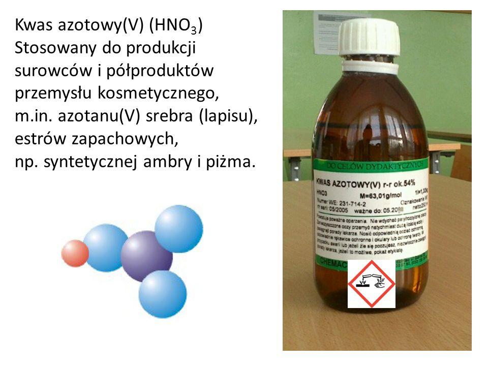 Kwas azotowy(V) (HNO3) Stosowany do produkcji surowców i półproduktów przemysłu kosmetycznego, m.in.