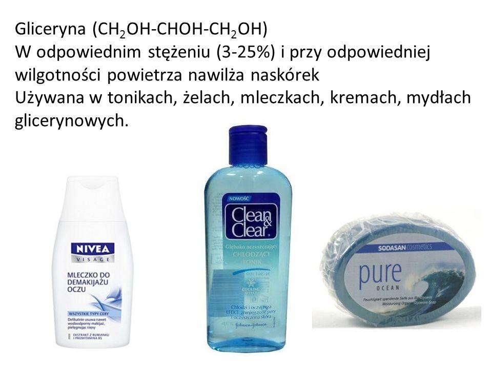 Gliceryna (CH2OH-CHOH-CH2OH) W odpowiednim stężeniu (3-25%) i przy odpowiedniej wilgotności powietrza nawilża naskórek Używana w tonikach, żelach, mleczkach, kremach, mydłach glicerynowych.