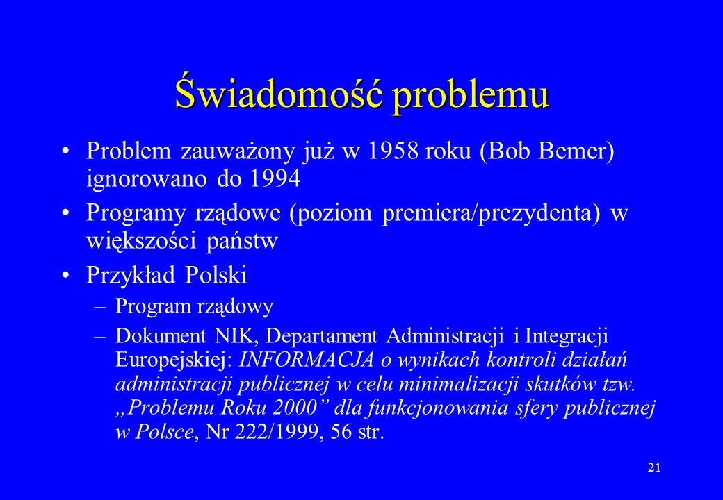 Świadomość problemu Problem zauważony już w 1958 roku (Bob Bemer) ignorowano do 1994.