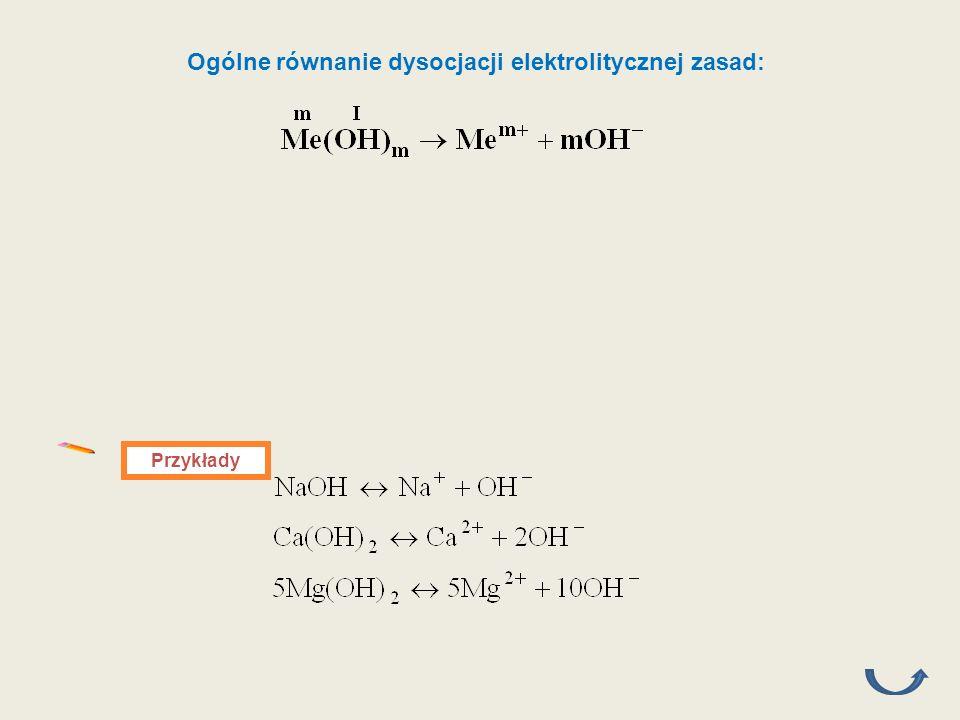 Ogólne równanie dysocjacji elektrolitycznej zasad: